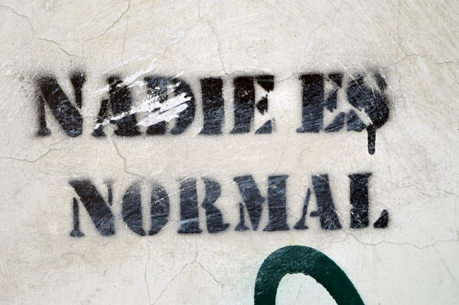 """Nobody is normal"""