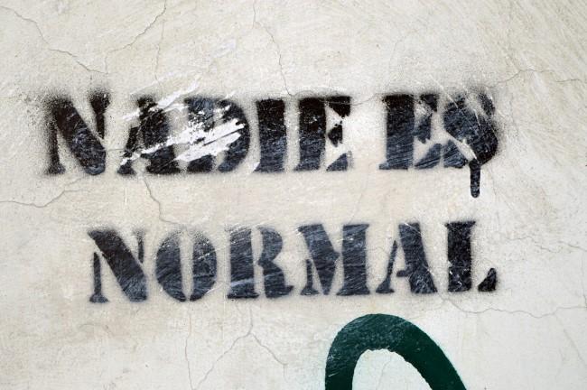 """Nobody is normal"""